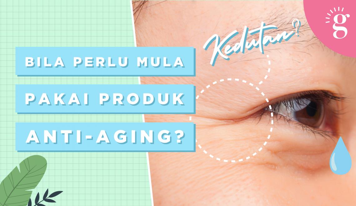 Bila Perlu Mula Pakai Produk Anti-Aging?