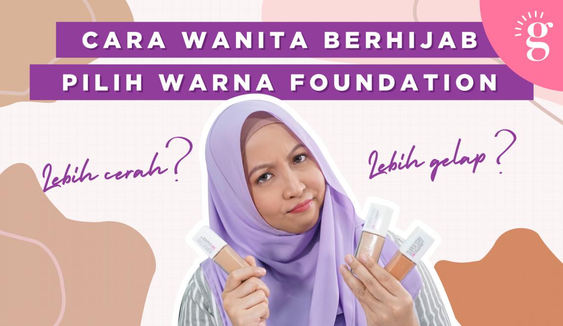 Tip Pilih Warna Foundation Untuk Wanita Bertudung