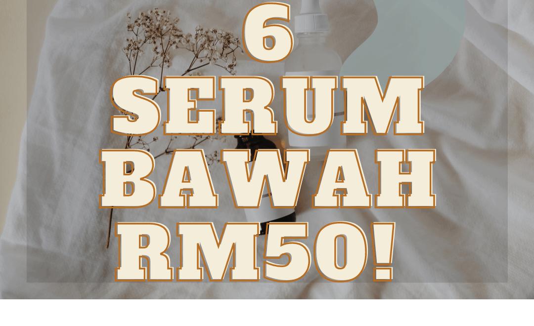 6 Serum Terbaik dan Murah Bawah RM50!